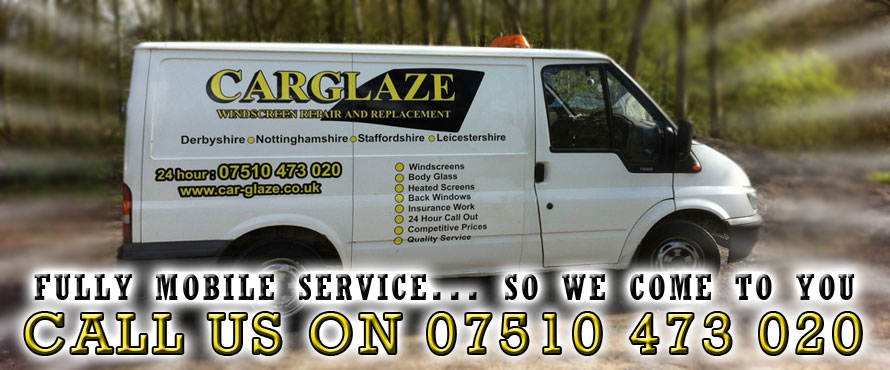 CarGlaze, your first choice and FULLY mobile windscreen repair and windscreen replacement service throughout Derby, Nottingham, Burton On Trent, Mansfield, Uttoxeter, Lichfield, Tamworth, Matlock, Ashbourne, Loughborough, Chesterfield, Ashby De La Zouch, Heanor and Ripley.